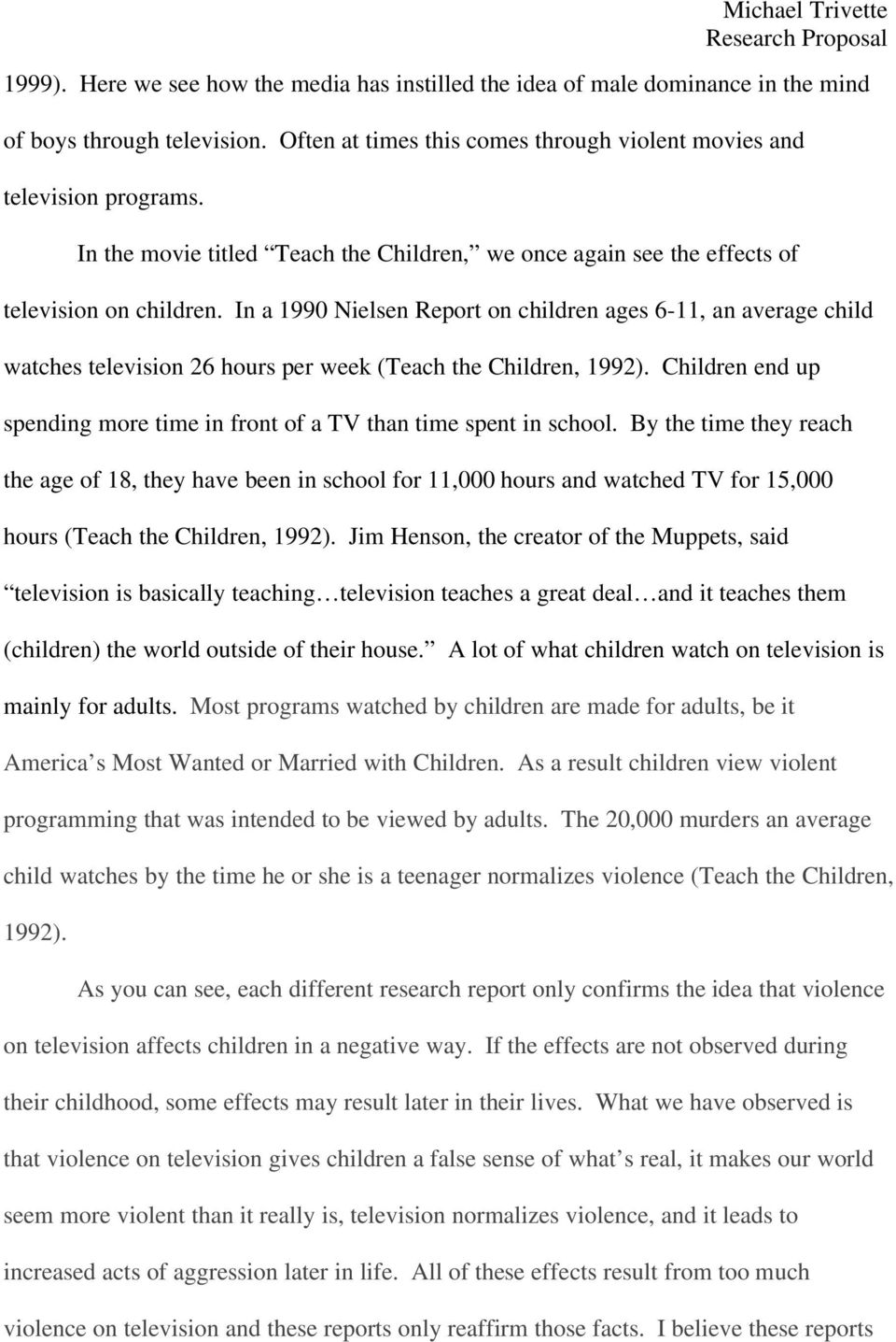 In a 1990 Nielsen Report on children ages 6-11, an average child watches television 26 hours per week (Teach the Children, 1992).