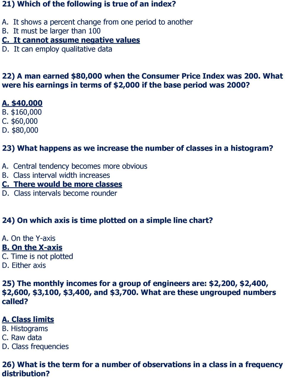 $60,000 D. $80,000 23) What happens as we increase the number of classes in a histogram? A. Central tendency becomes more obvious B. Class interval width increases C. There would be more classes D.