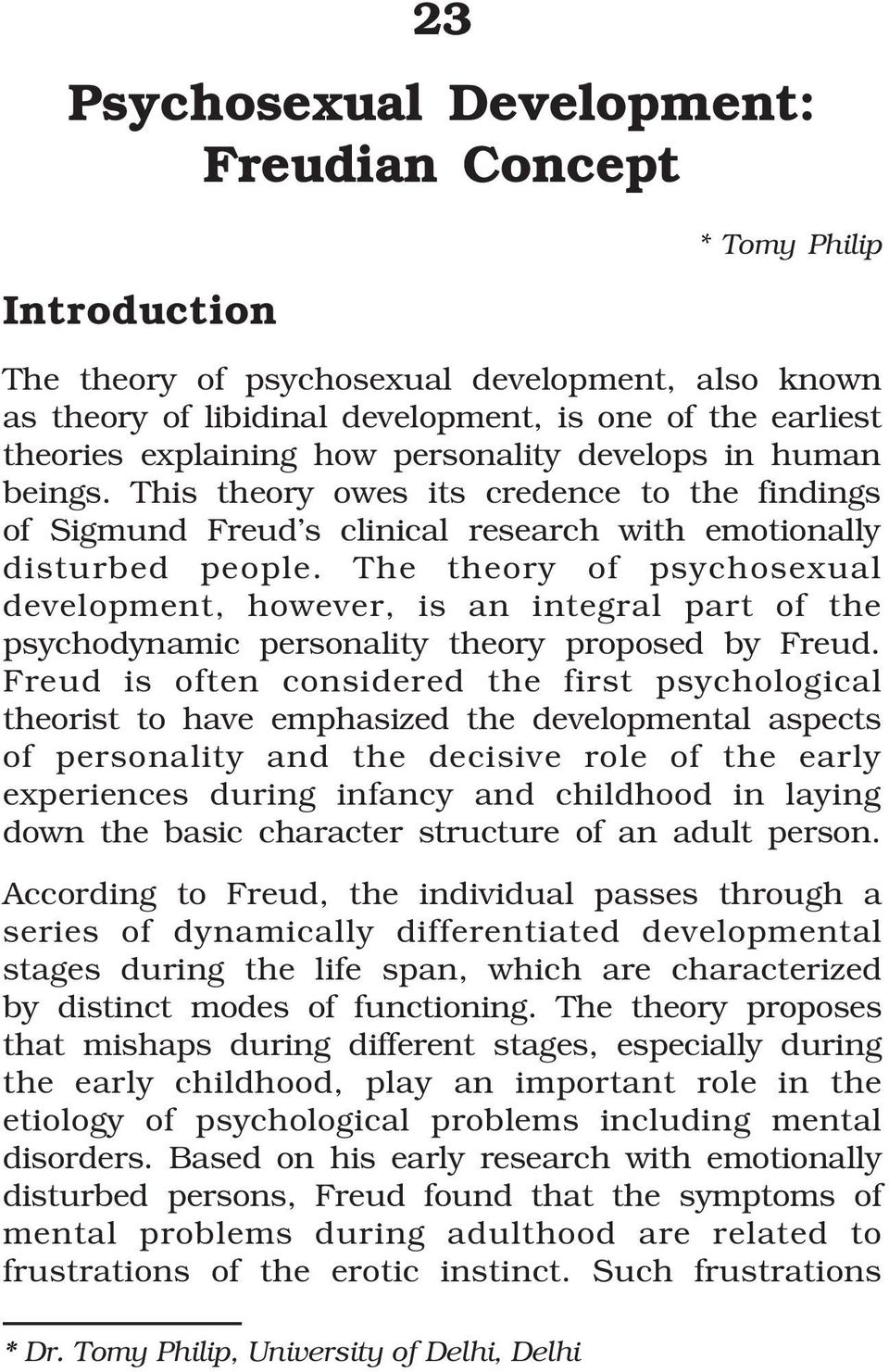The theory of psychosexual development, however, is an integral part of the psychodynamic personality theory proposed by Freud.