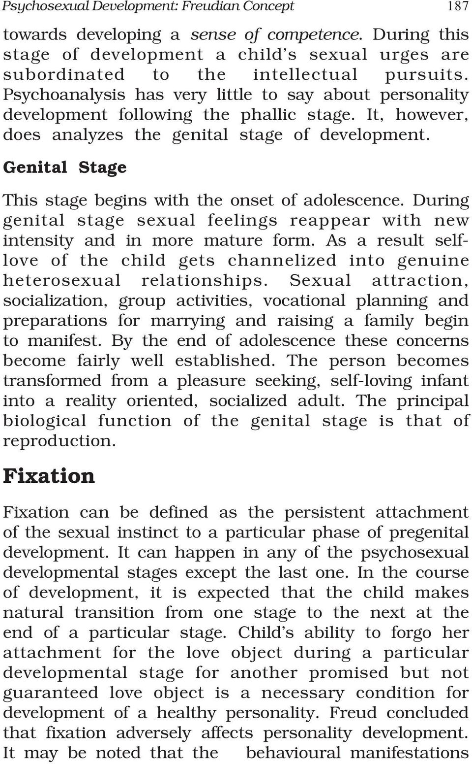 Genital Stage This stage begins with the onset of adolescence. During genital stage sexual feelings reappear with new intensity and in more mature form.