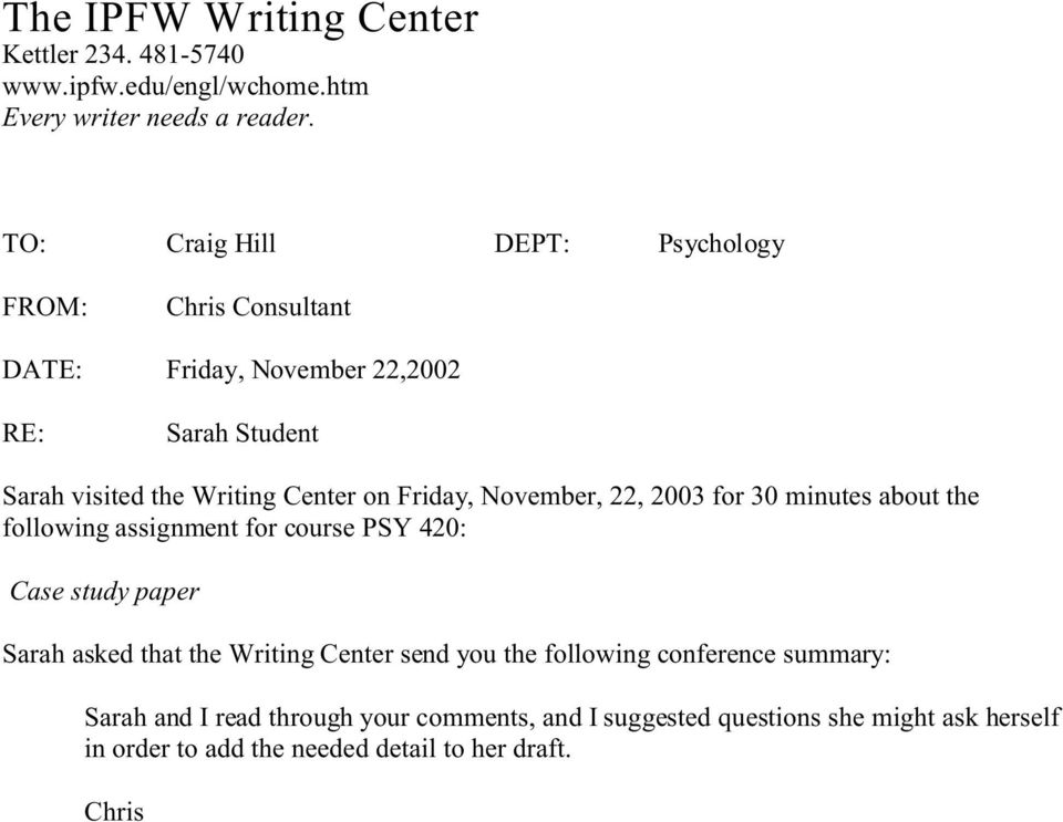 Friday, November, 22, 2003 for 30 minutes about the following assignment for course PSY 420: Case study paper Sarah asked that the Writing