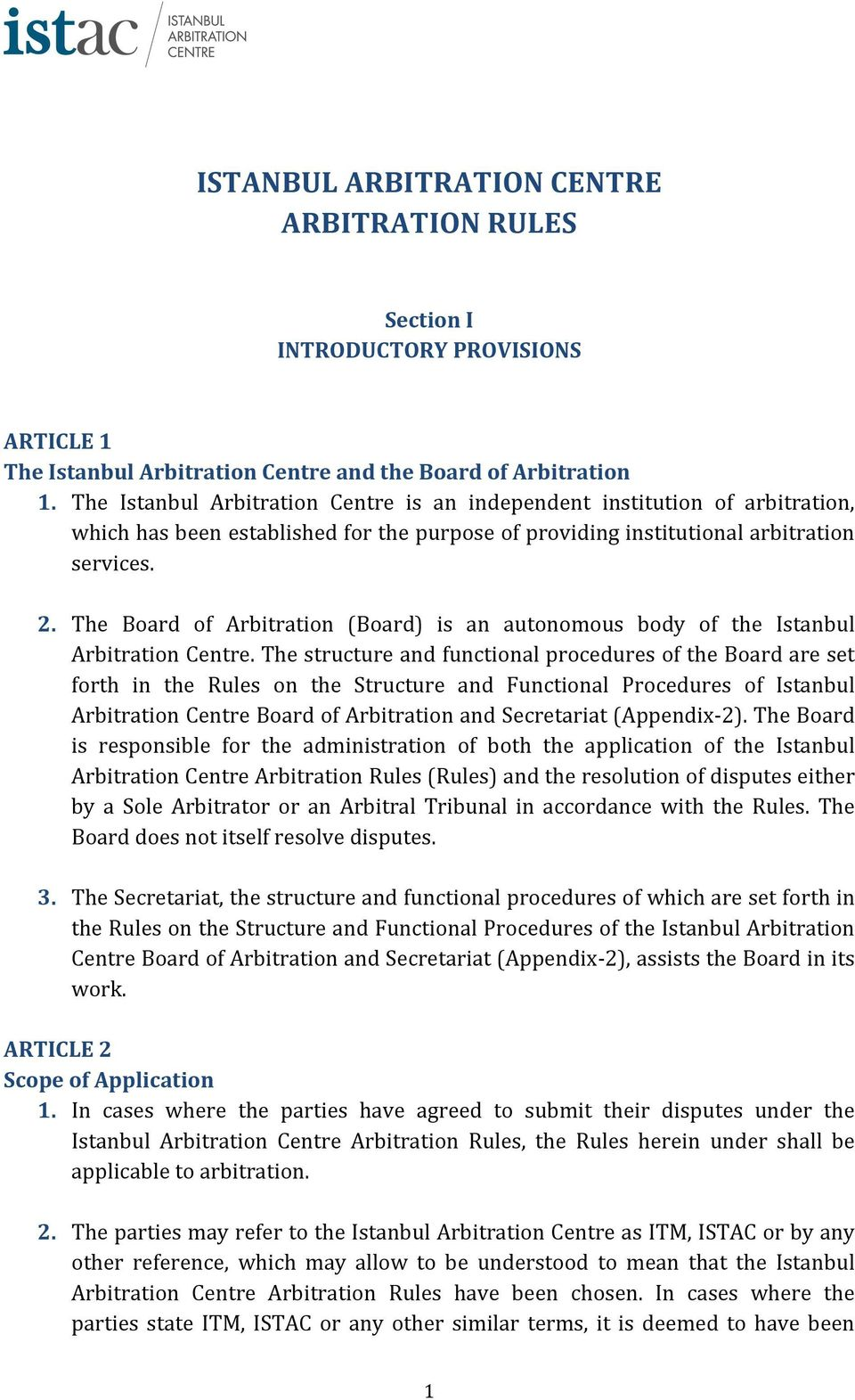 The Board of Arbitration (Board) is an autonomous body of the Istanbul Arbitration Centre.