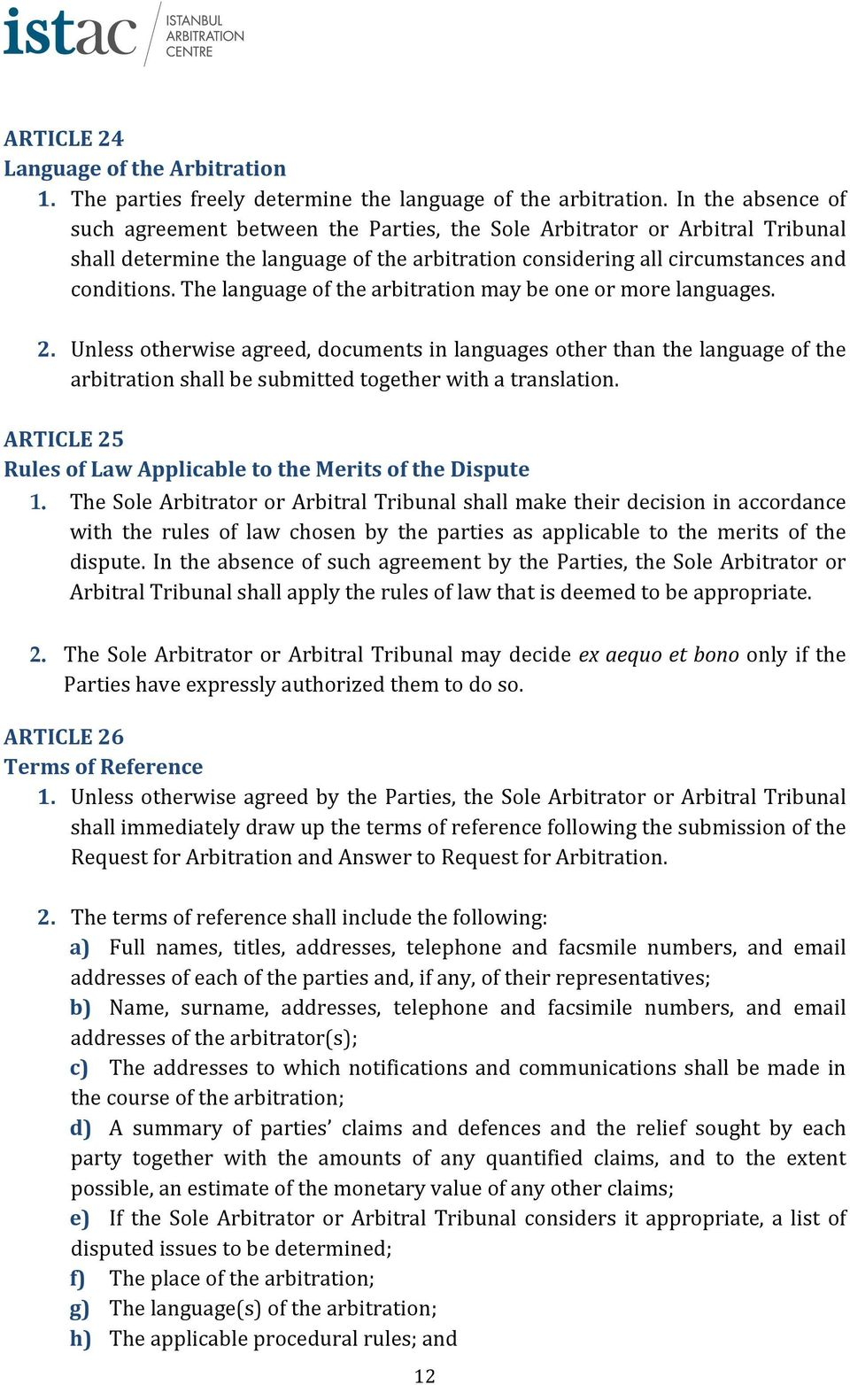 The language of the arbitration may be one or more languages. 2.