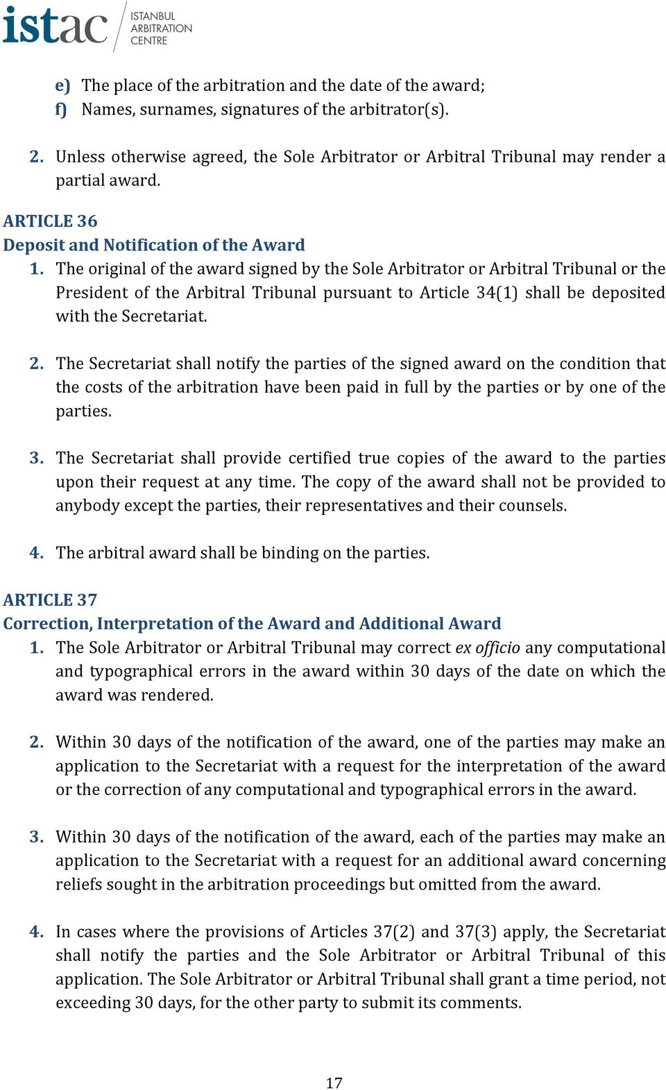 The original of the award signed by the Sole Arbitrator or Arbitral Tribunal or the President of the Arbitral Tribunal pursuant to Article 34(1) shall be deposited with the Secretariat. 2.