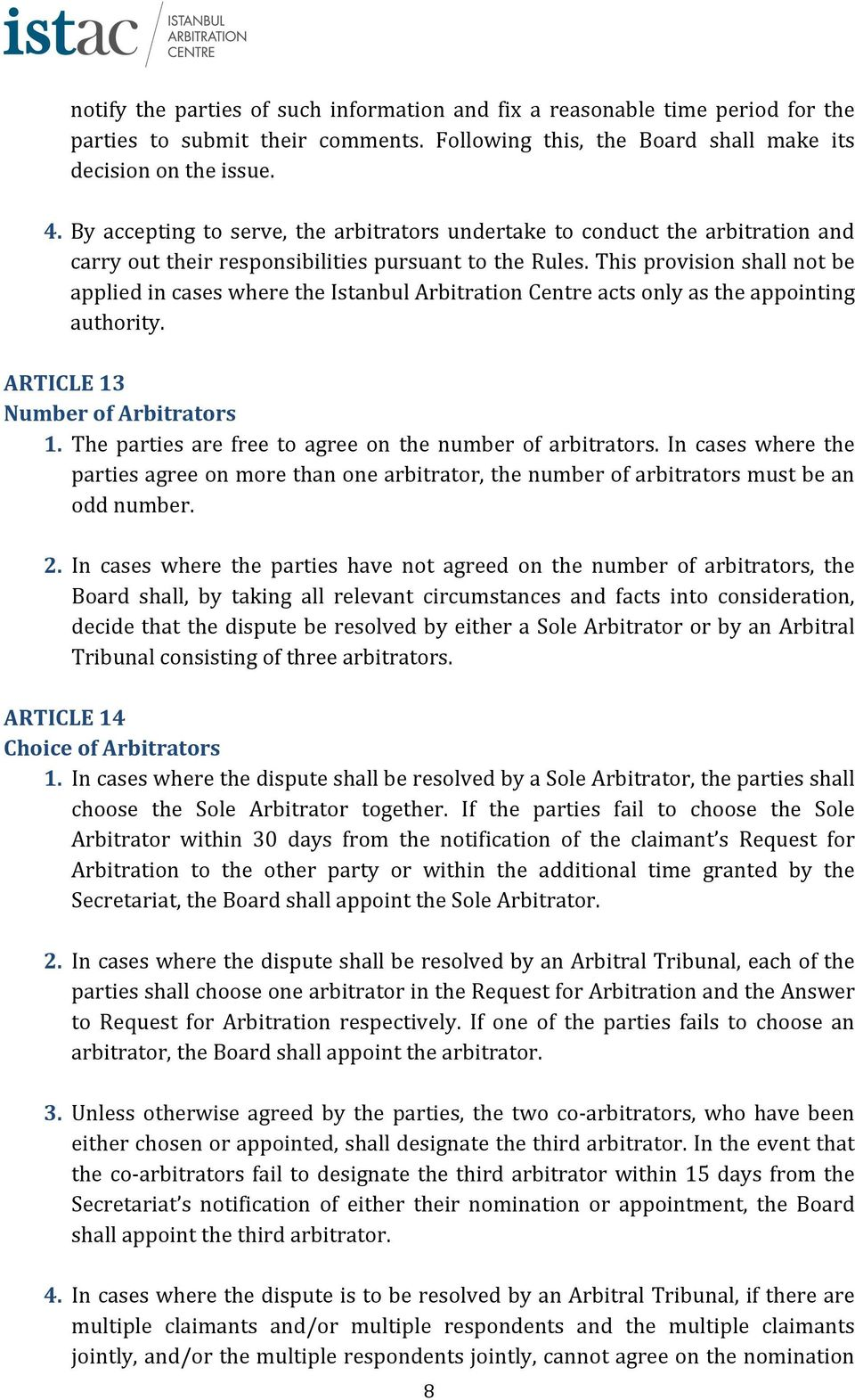 This provision shall not be applied in cases where the Istanbul Arbitration Centre acts only as the appointing authority. ARTICLE 13 Number of Arbitrators 1.