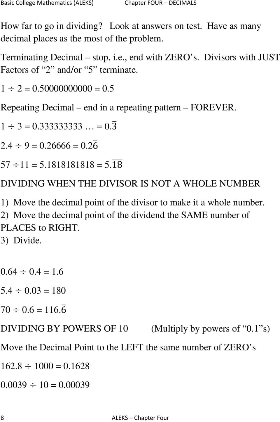8 DIVIDING WHEN THE DIVISOR IS NOT A WHOLE NUMBER ) Move the decimal point of the divisor to make it a whole number.