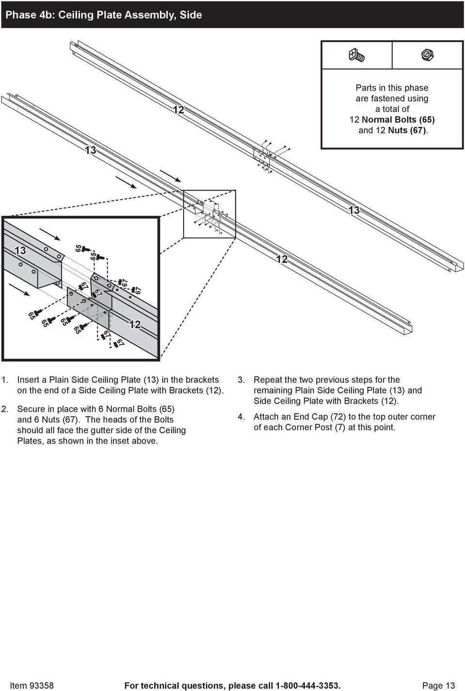 The heads of the Bolts should all face the gutter side of the Ceiling Plates, as shown in the inset above. 3.
