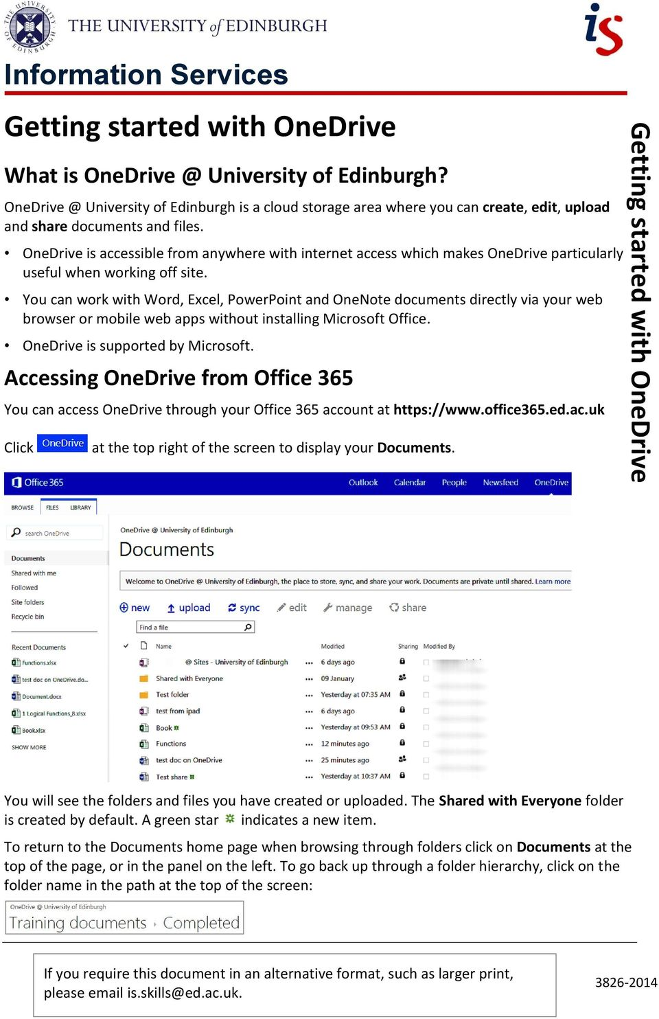 OneDrive is accessible from anywhere with internet access which makes OneDrive particularly useful when working off site.