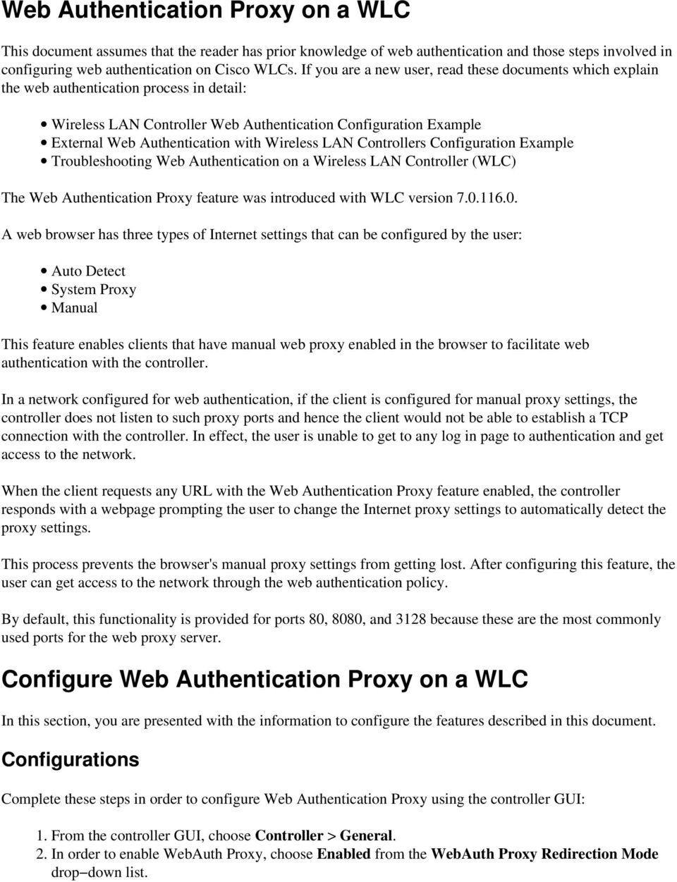 Wireless LAN Controllers Configuration Example Troubleshooting Web Authentication on a Wireless LAN Controller (WLC) The Web Authentication Proxy feature was introduced with WLC version 7.0.