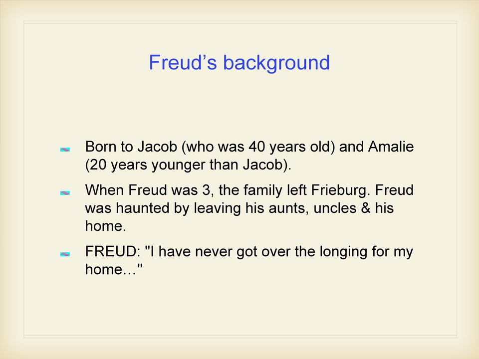 When Freud was 3, the family left Frieburg.