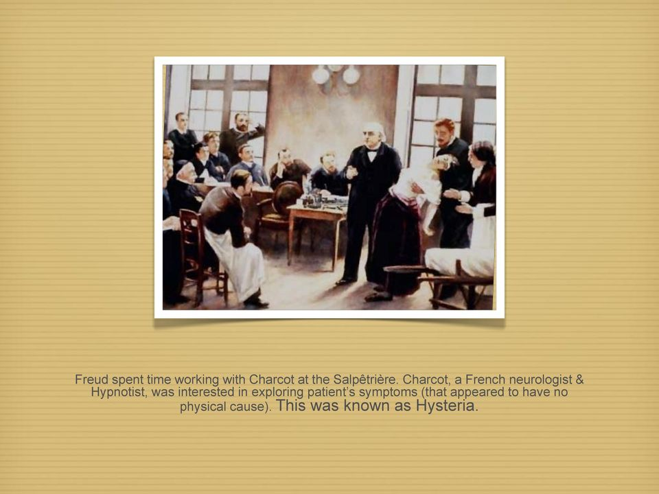 Charcot, a French neurologist & Hypnotist, was