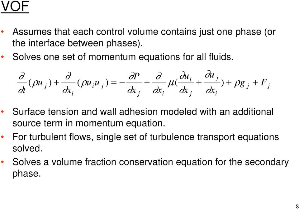 Surface tension and wall adhesion modeled with an additional source term in momentum equation.