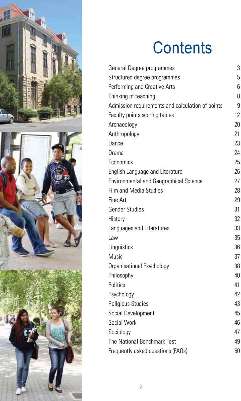 27 Film and Media Studies 28 Fine Art 29 Gender Studies 31 History 32 Languages and Literatures 33 Law 35 Linguistics 36 Music 37 Organisational Psychology 38 Philosophy