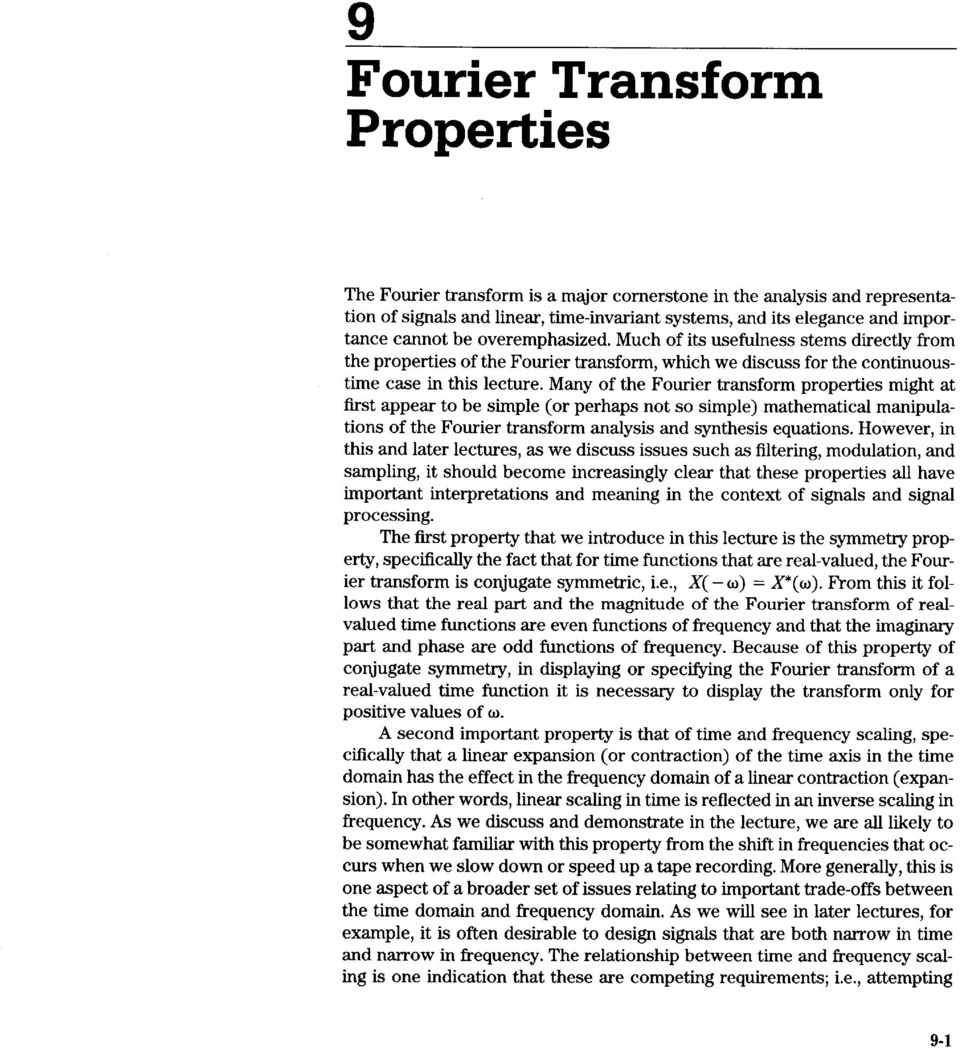 Many of the Fourier transform properties might at first appear to be simple (or perhaps not so simple) mathematical manipulations of the Fourier transform analysis and synthesis equations.