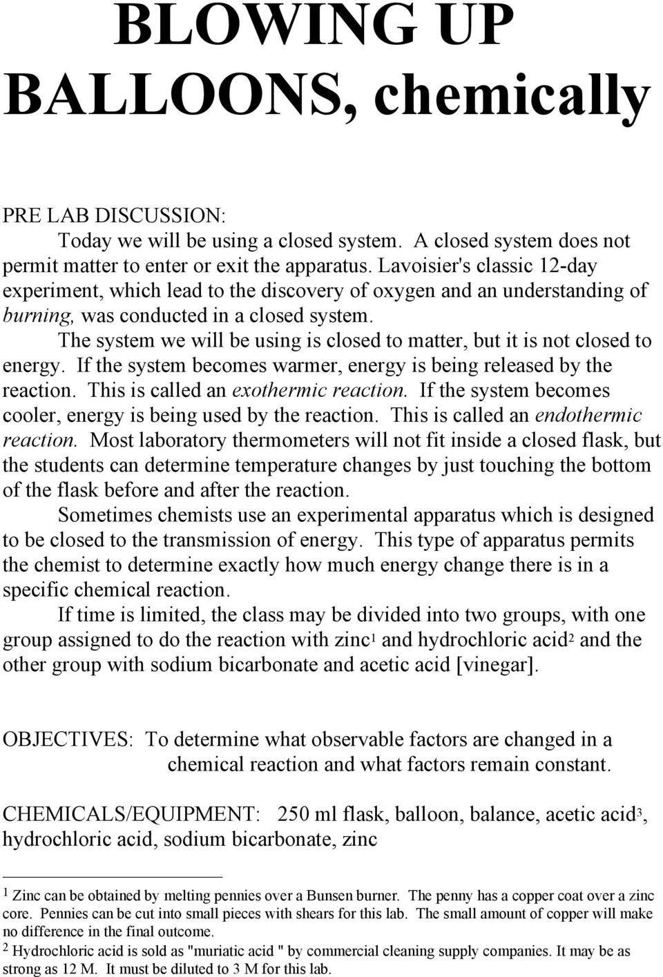 The system we will be using is closed to matter, but it is not closed to energy. If the system becomes warmer, energy is being released by the reaction. This is called an exothermic reaction.