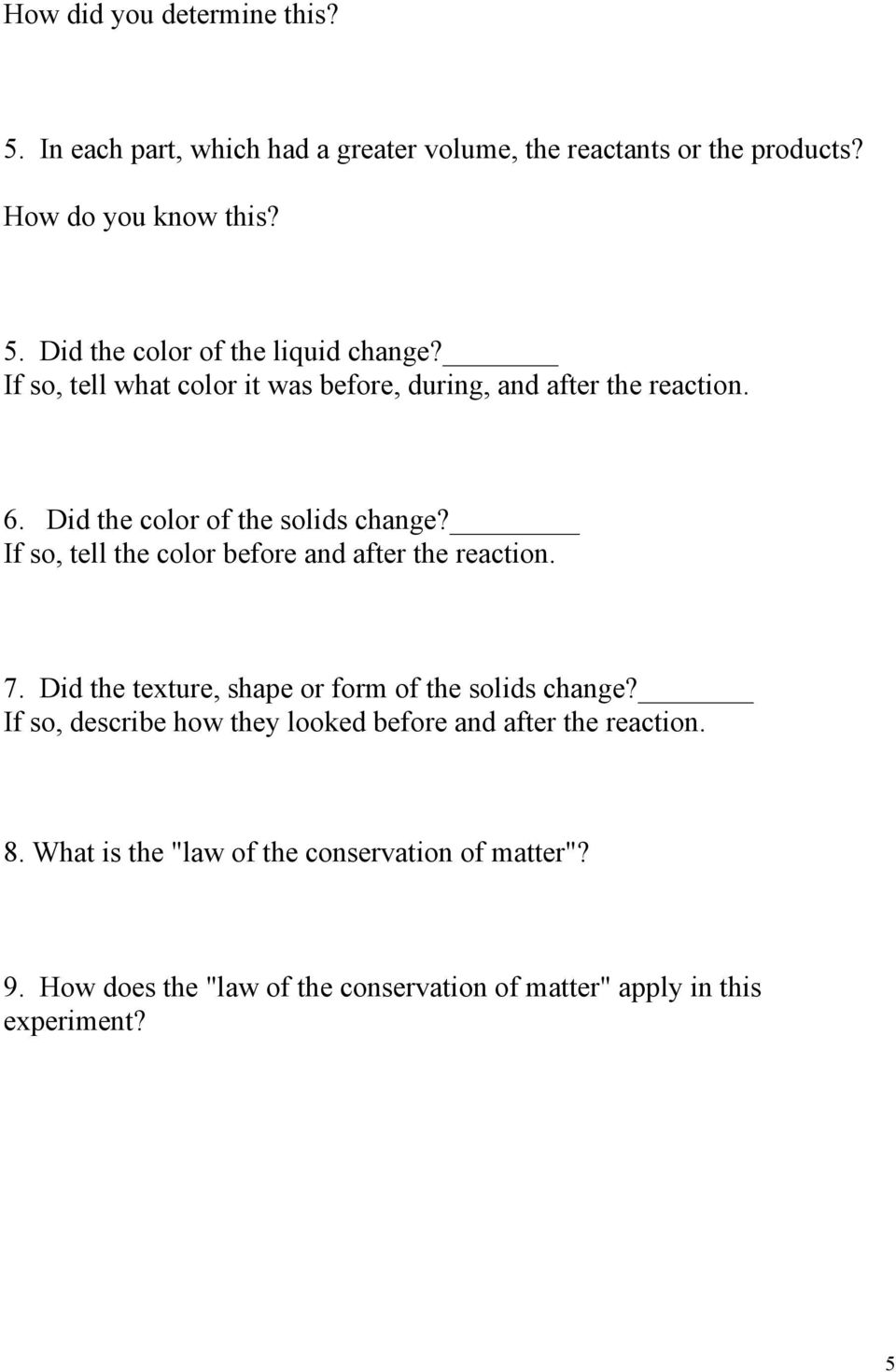 If so, tell the color before and after the reaction. 7. Did the texture, shape or form of the solids change?