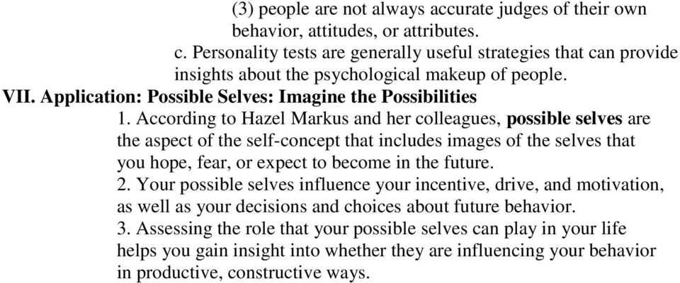 According to Hazel Markus and her colleagues, possible selves are the aspect of the self-concept that includes images of the selves that you hope, fear, or expect to become in the future. 2.