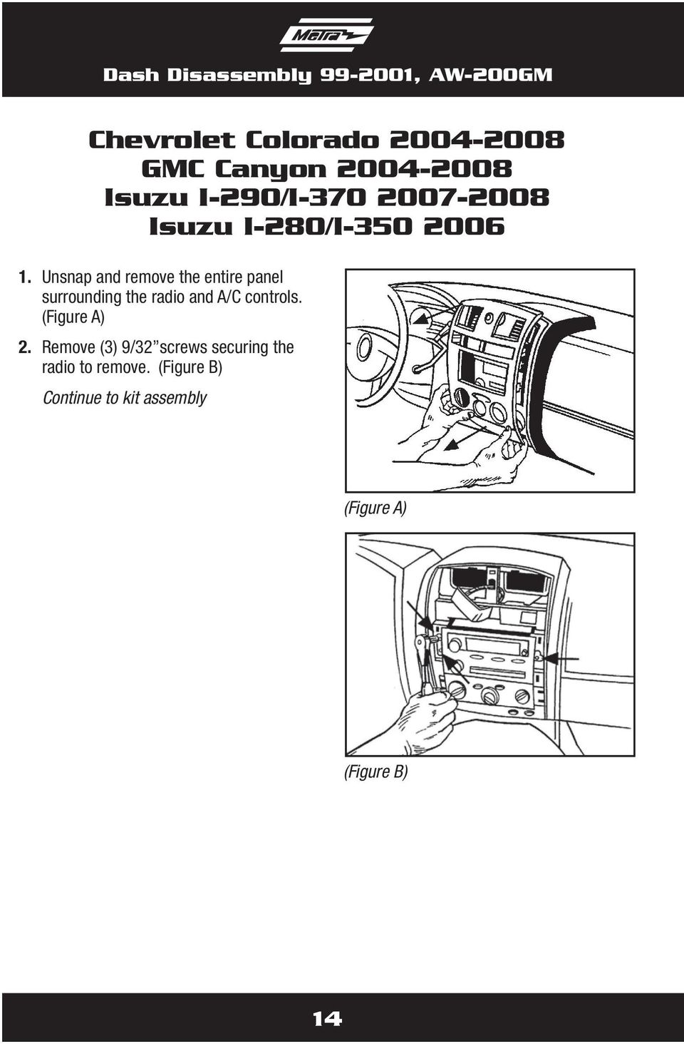 Unsnap and remove the entire panel surrounding the radio and A/C