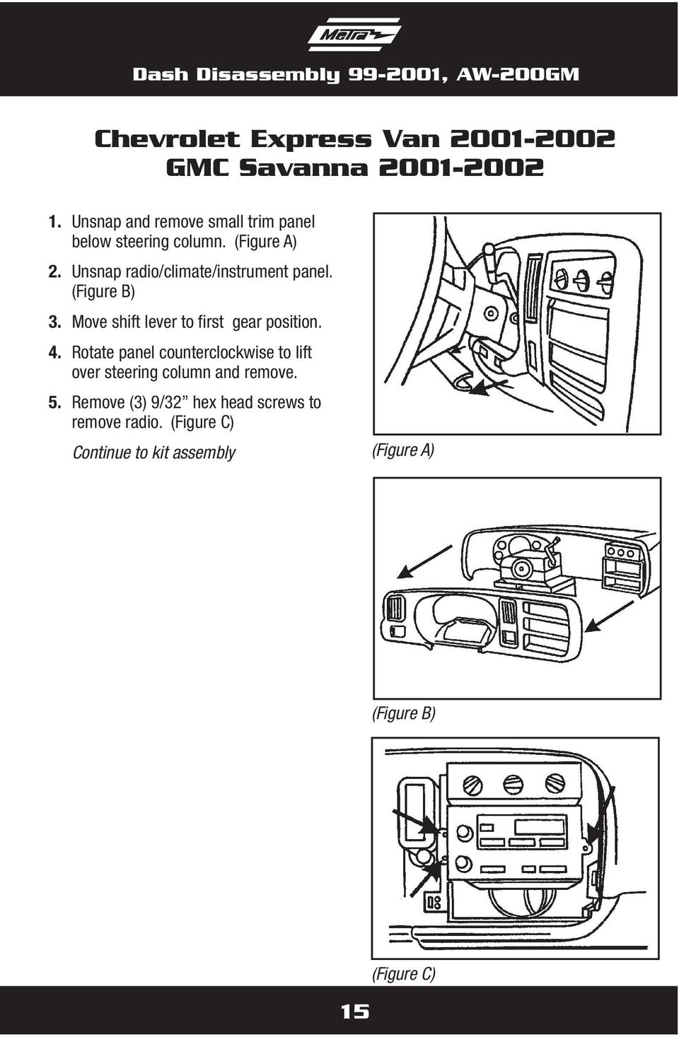 Unsnap radio/climate/instrument panel. (Figure B) 3. Move shift lever to first gear position. 4.