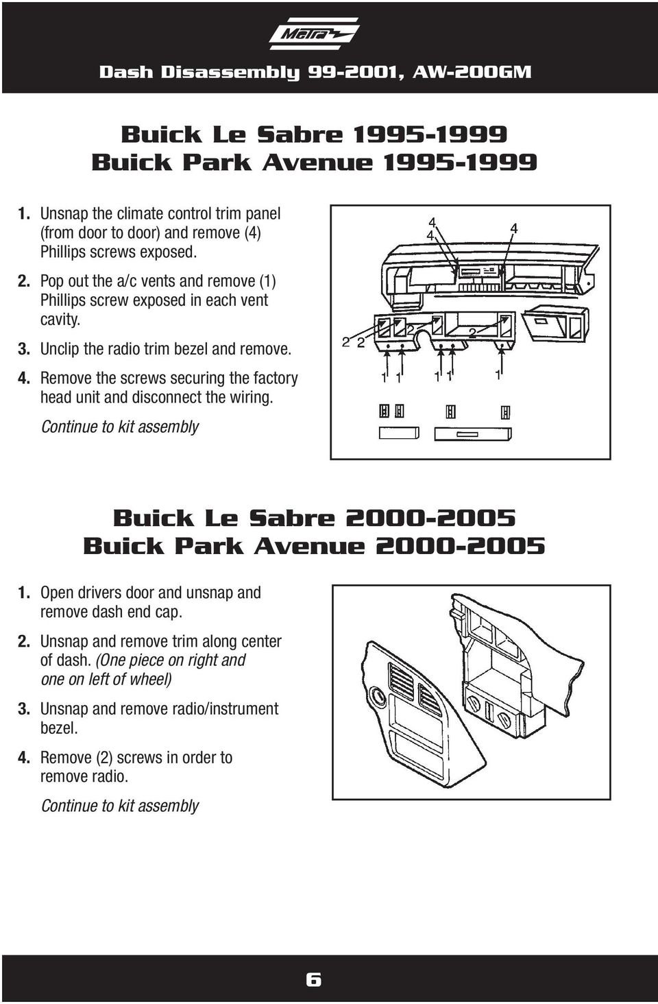 Remove the screws securing the factory head unit and disconnect the wiring. Buick Le Sabre 2000-2005 Buick Park Avenue 2000-2005 1.
