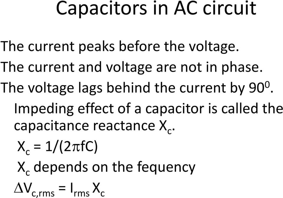 The voltage lags behind the current by 90 0.