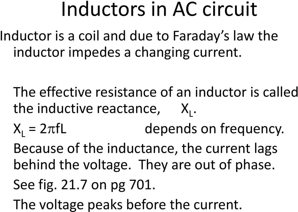The effective resistance of an inductor is called the inductive reactance, X L.