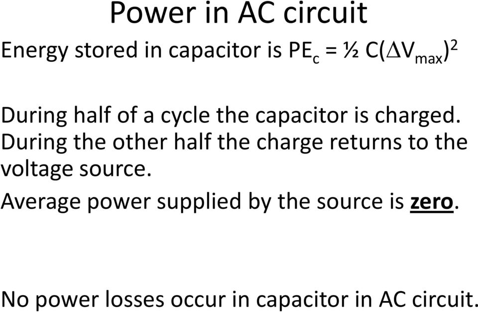 During the other half the charge returns to the voltage source.