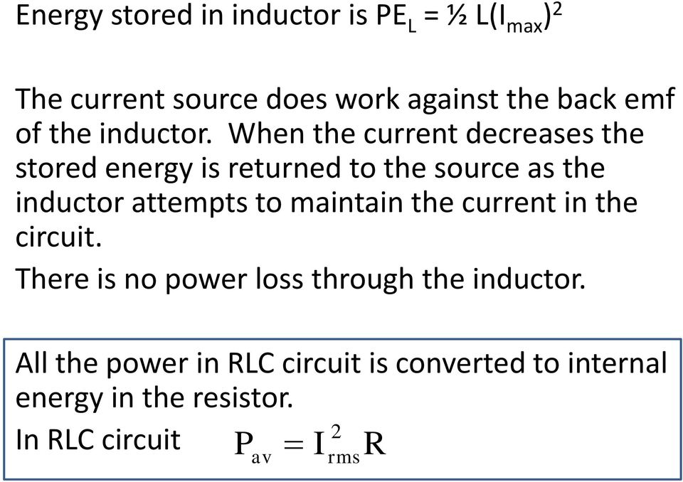 When the current decreases the stored energy is returned to the source as the inductor attempts to