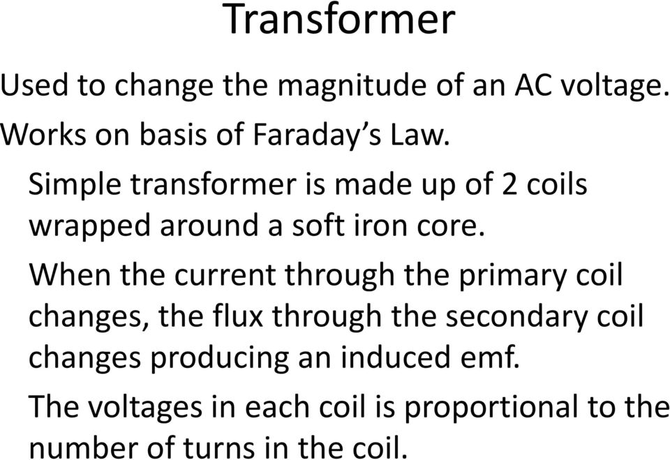 When the current through the primary coil changes, the flux through the secondary coil