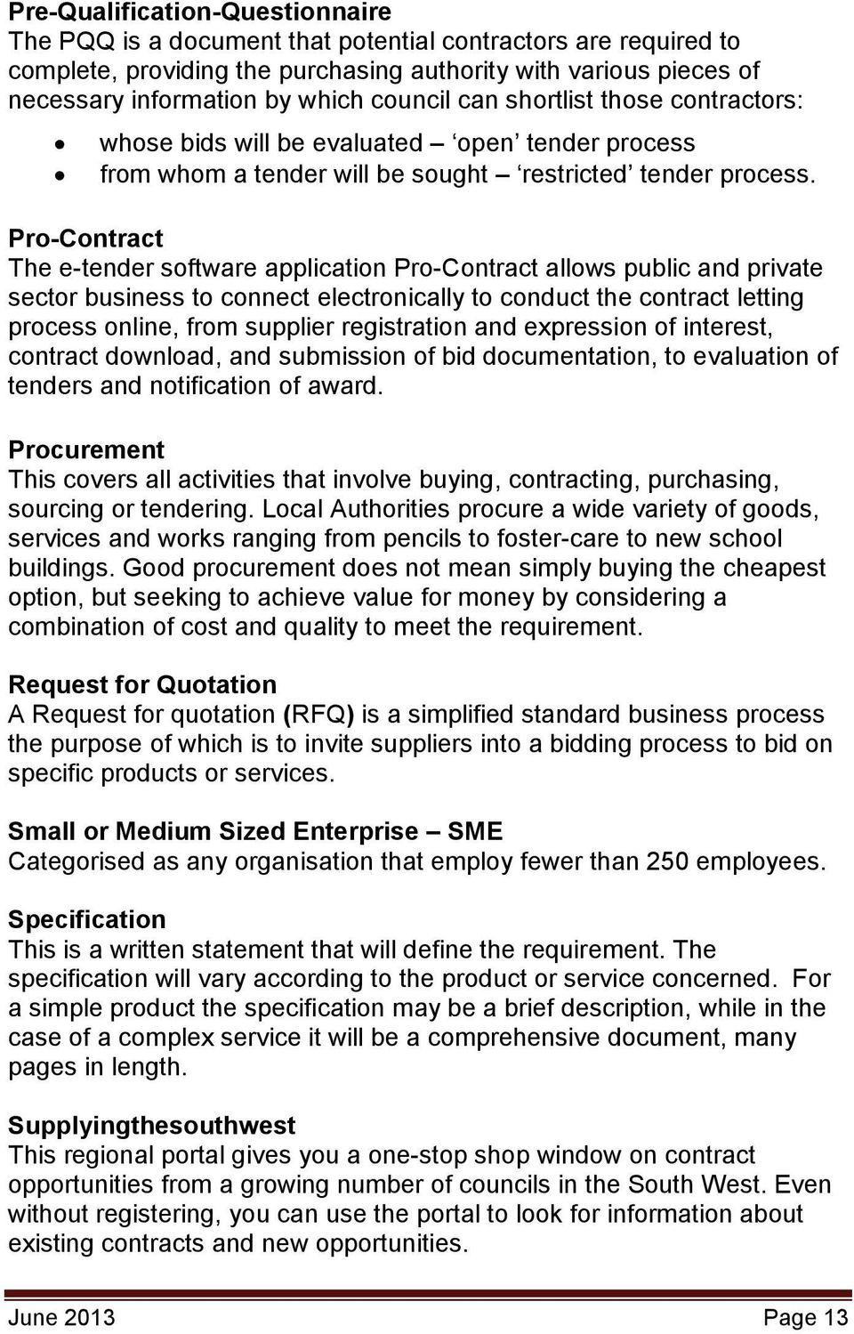 Pro-Contract The e-tender software application Pro-Contract allows public and private sector business to connect electronically to conduct the contract letting process online, from supplier