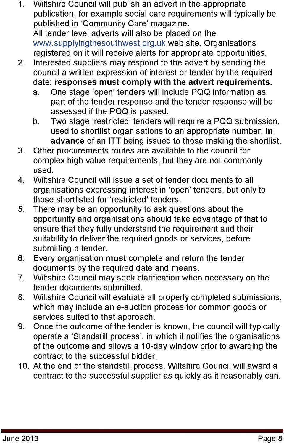 Interested suppliers may respond to the advert by sending the council a written expression of interest or tender by the required date; responses must comply with the advert requirements. a. One stage open tenders will include PQQ information as part of the tender response and the tender response will be assessed if the PQQ is passed.