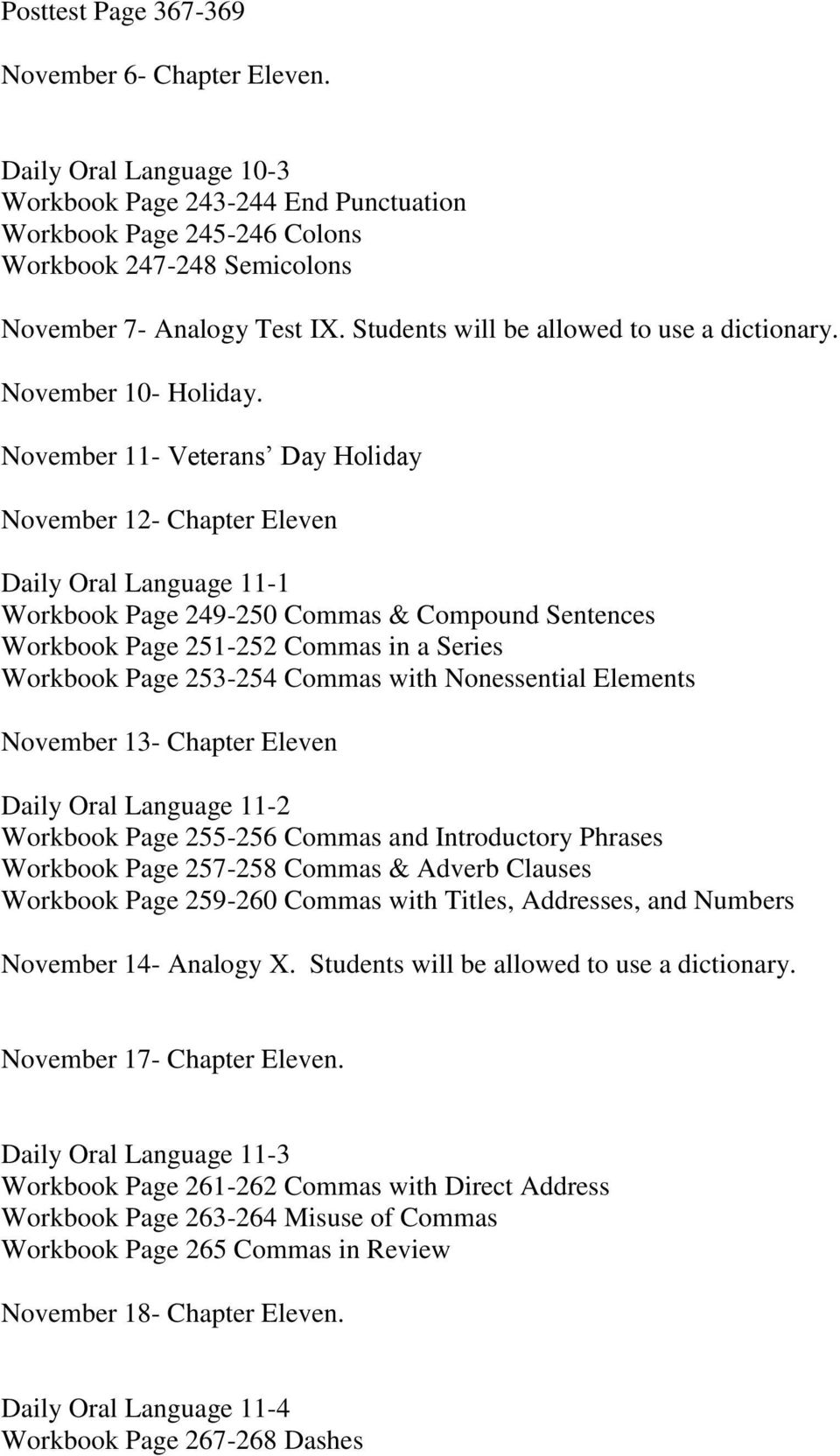 November 11- Veterans Day Holiday November 12- Chapter Eleven Daily Oral Language 11-1 Workbook Page 249-250 Commas & Compound Sentences Workbook Page 251-252 Commas in a Series Workbook Page 253-254