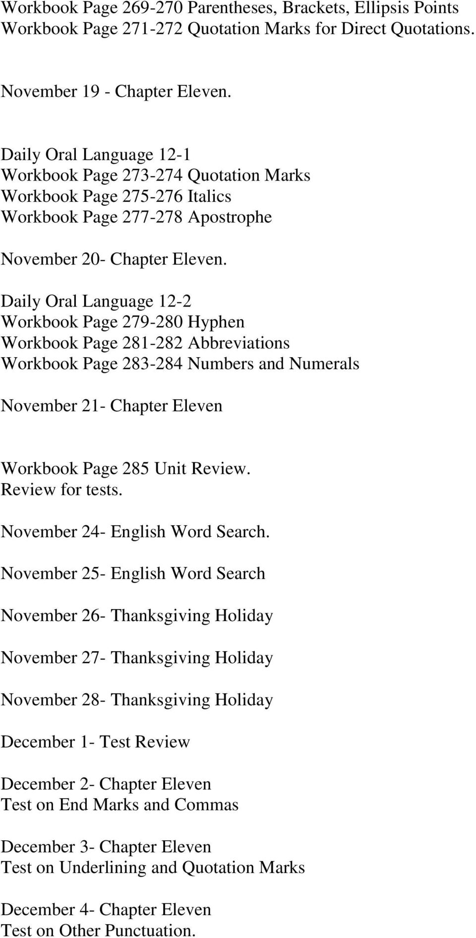 Daily Oral Language 12-2 Workbook Page 279-280 Hyphen Workbook Page 281-282 Abbreviations Workbook Page 283-284 Numbers and Numerals November 21- Chapter Eleven Workbook Page 285 Unit Review.
