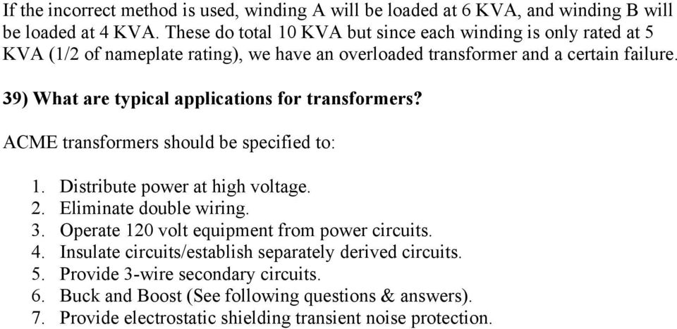 39) What are typical applications for transformers? ACME transformers should be specified to: 1. Distribute power at high voltage. 2. Eliminate double wiring. 3.