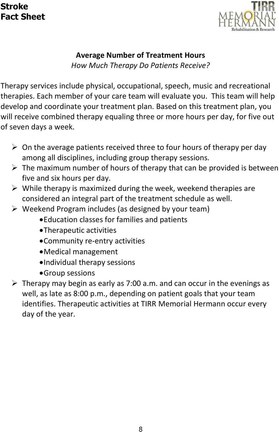 Based on this treatment plan, you will receive combined therapy equaling three or more hours per day, for five out of seven days a week.