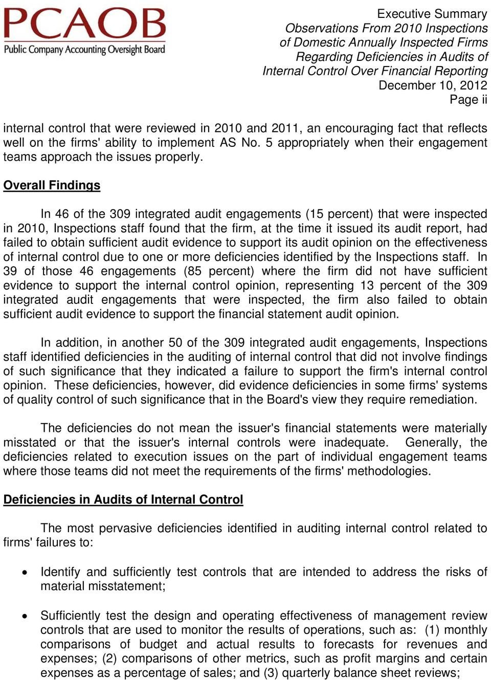 Overall Findings In 46 of the 309 integrated audit engagements (15 percent) that were inspected in 2010, Inspections staff found that the firm, at the time it issued its audit report, had failed to