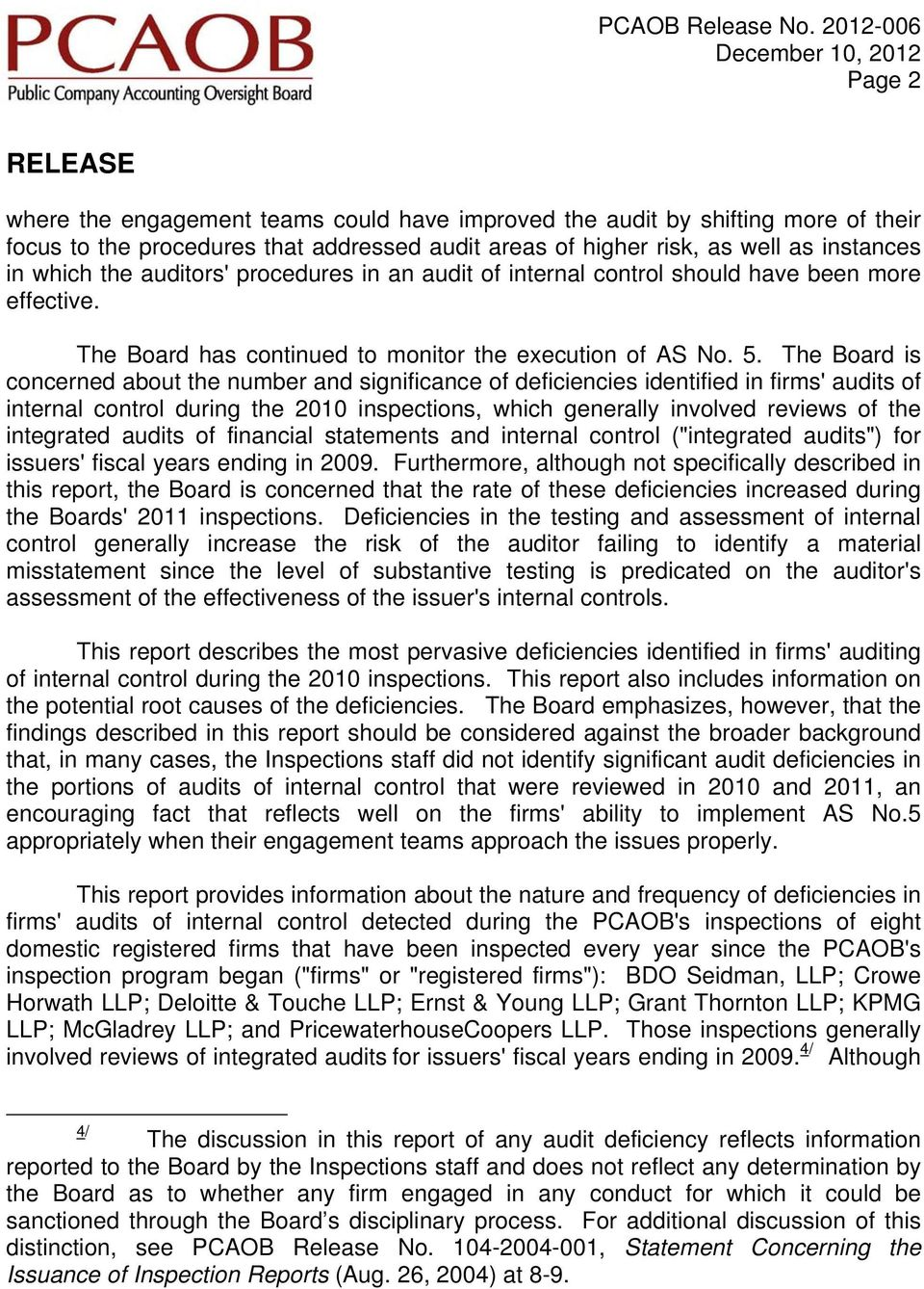The Board is concerned about the number and significance of deficiencies identified in firms' audits of internal control during the 2010 inspections, which generally involved reviews of the