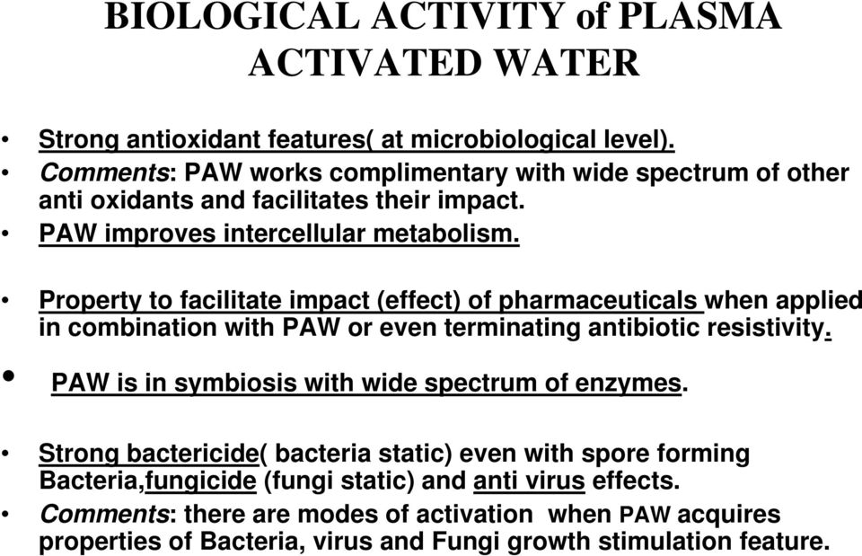 Property to facilitate impact (effect) of pharmaceuticals when applied in combination with PAW or even terminating antibiotic resistivity.