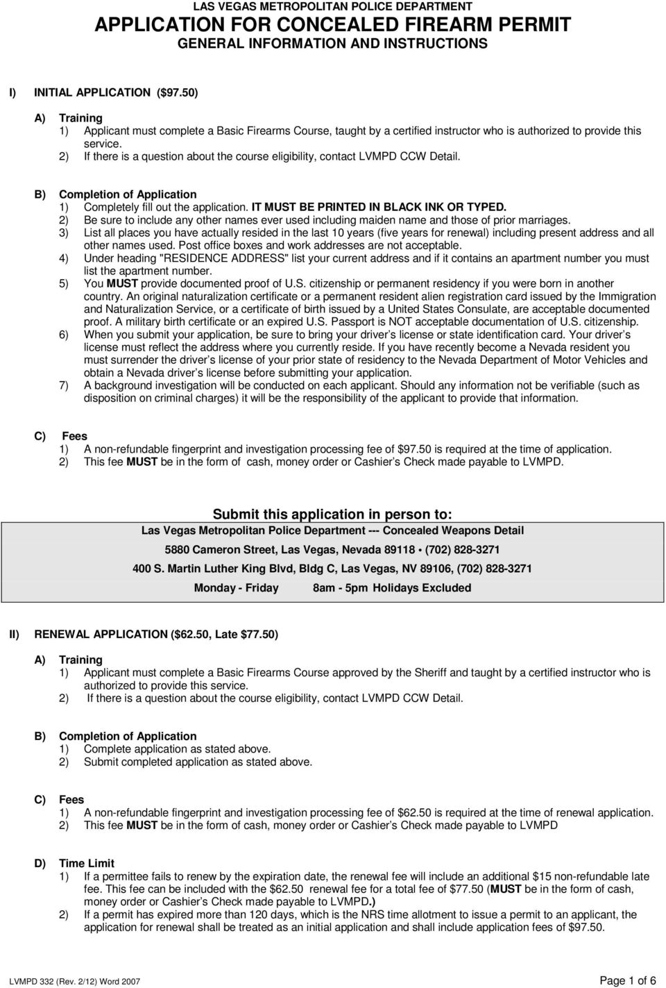 2) If there is a question about the course eligibility, contact LVMPD CCW Detail. B) Completion of Application 1) Completely fill out the application. IT MUST BE PRINTED IN BLACK INK OR TYPED.