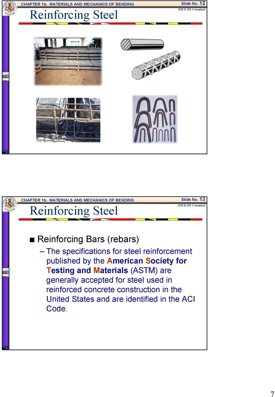 Reinforcing Bars (rebars) The specifications for steel reinforcement published by the