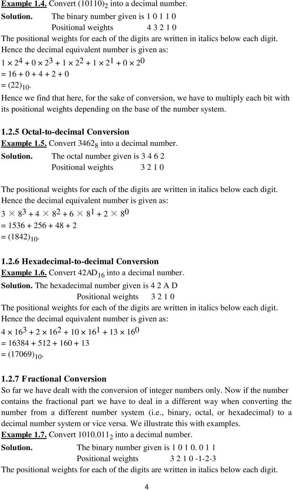 Hence we find that here, for the sake of conversion, we have to multiply each bit with its positional weights depending on the base of the number system. 1.2.5 Octal-to-decimal Conversion Example 1.5. Convert 3462 8 into a decimal number.