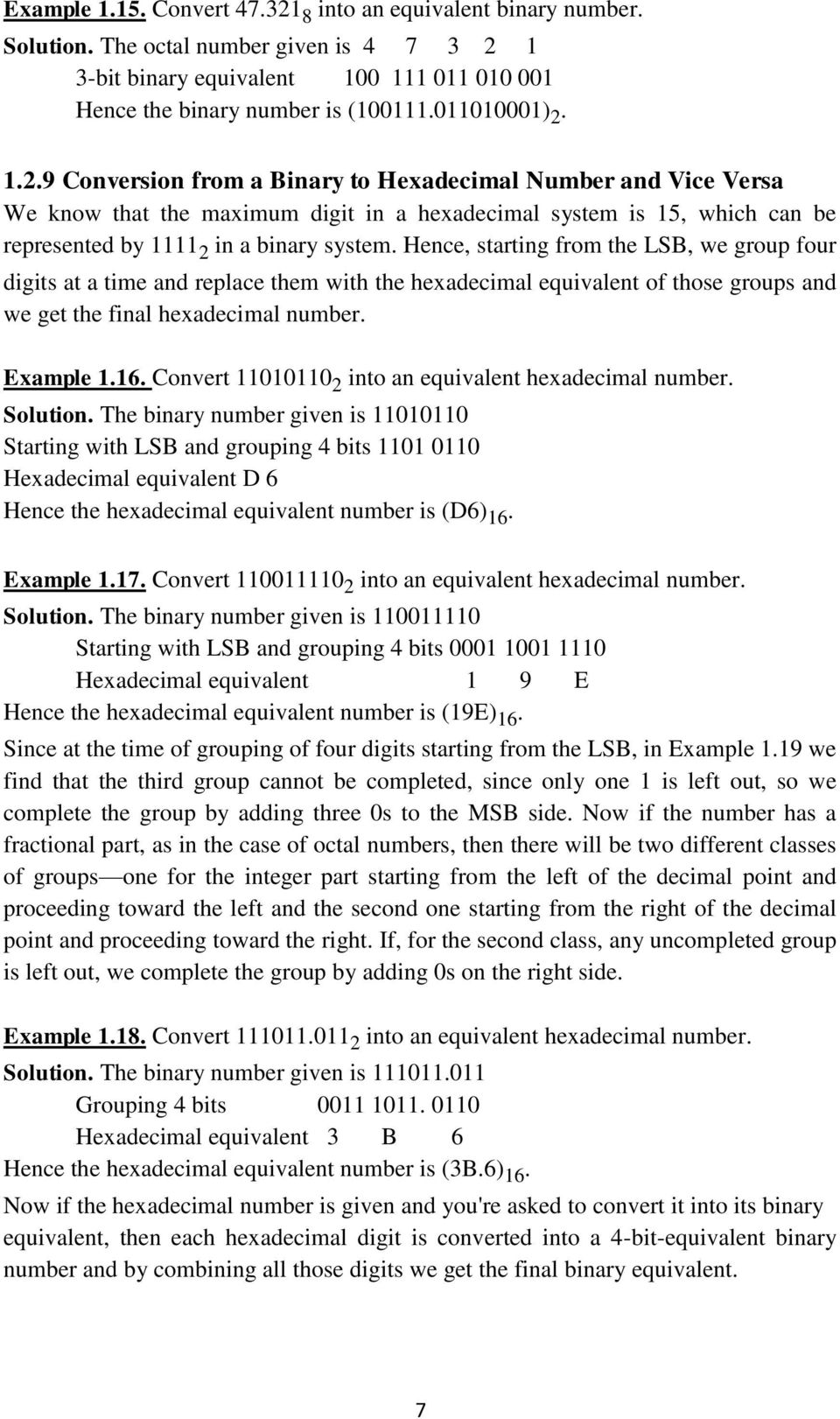 Hence, starting from the LSB, we group four digits at a time and replace them with the hexadecimal equivalent of those groups and we get the final hexadecimal number. Example 1.16.