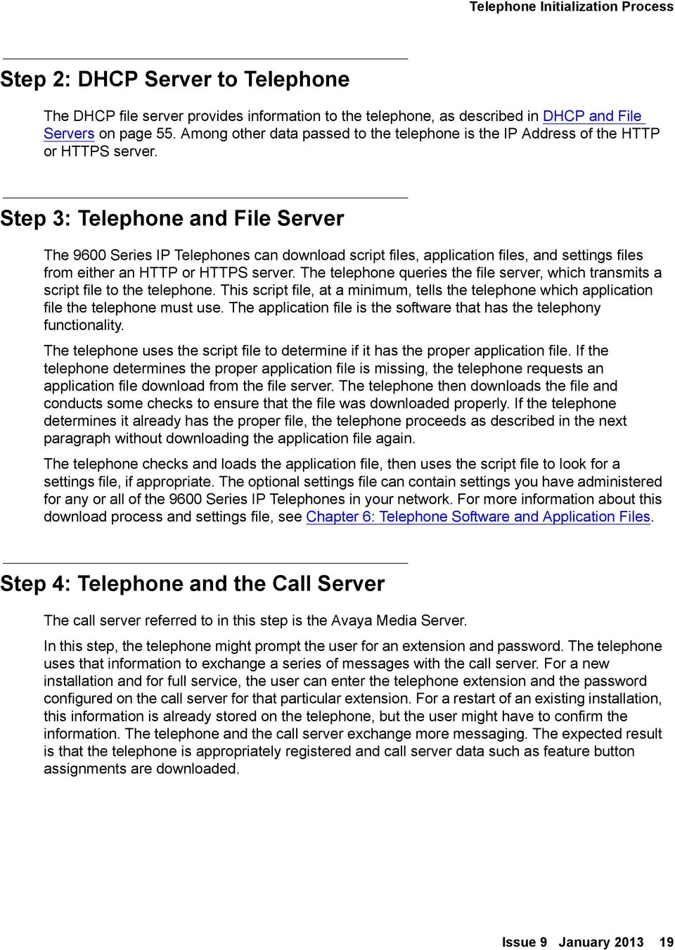 Step 3: Telephone and File Server The 9600 Series IP Telephones can download script files, application files, and settings files from either an HTTP or HTTPS server.