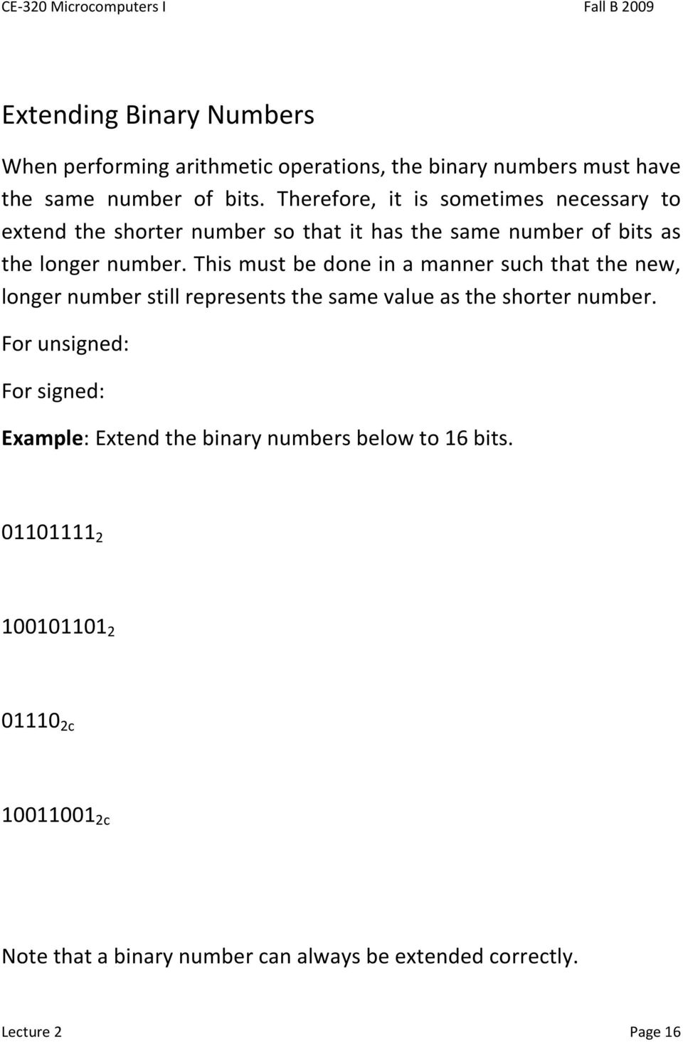 This must be done in a manner such that the new, longer number still represents the same value as the shorter number.