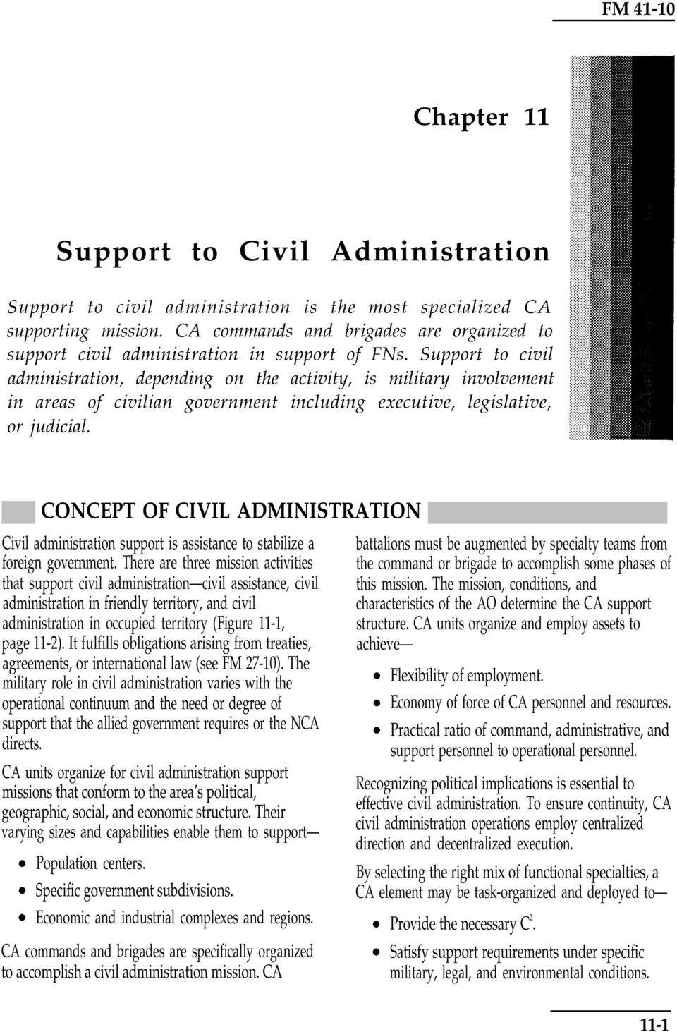 Support to civil administration, depending on the activity, is military involvement in areas of civilian government including executive, legislative, or judicial.