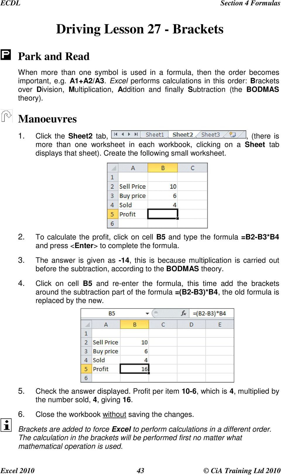 Click the Sheet2 tab,, (there is more than one worksheet in each workbook, clicking on a Sheet tab displays that sheet). Create the following small worksheet. 2.