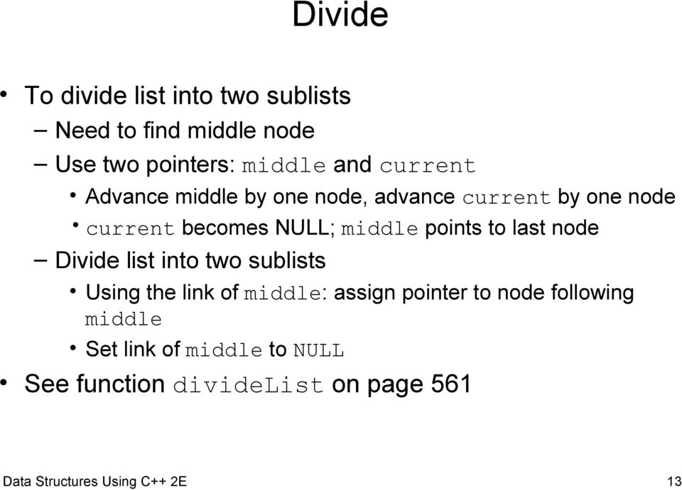to last node Divide list into two sublists Using the link of middle: assign pointer to node