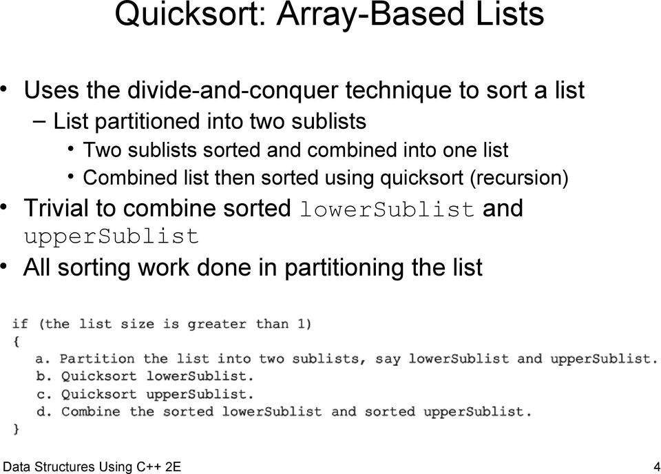 list then sorted using quicksort (recursion) Trivial to combine sorted lowersublist and