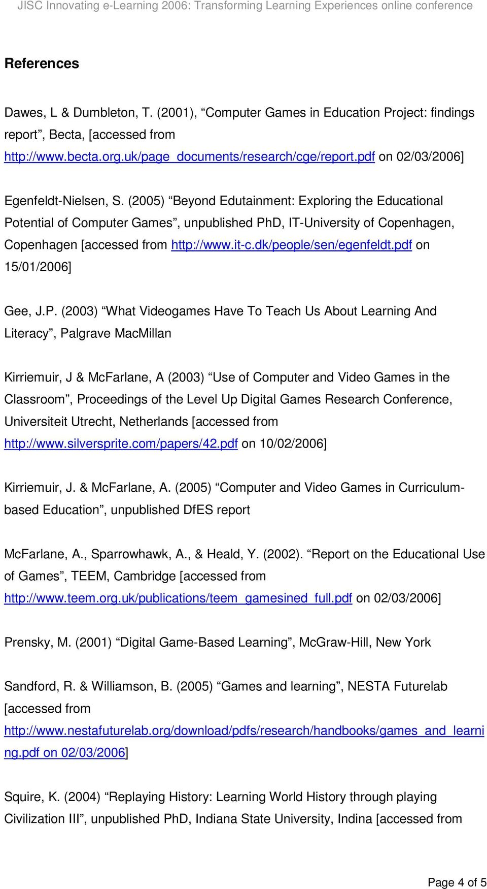 (2005) Beyond Edutainment: Exploring the Educational Potential of Computer Games, unpublished PhD, IT-University of Copenhagen, Copenhagen [accessed from http://www.it-c.dk/people/sen/egenfeldt.