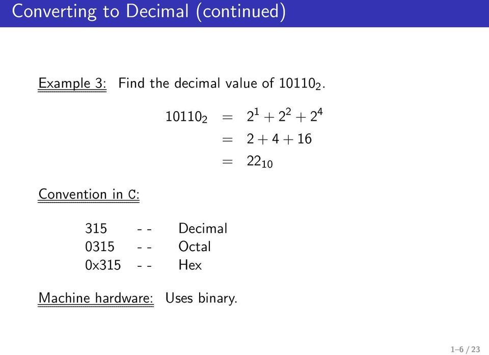 Convention in C: 315 - - Decimal 0315 - - Octal 0x315 -